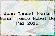 <b>Juan Manuel Santos</b> Gana Premio Nobel De Paz 2016