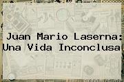 <b>Juan Mario Laserna</b>: Una Vida Inconclusa