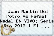 Juan Martín Del Potro Vs <b>Rafael Nadal</b> EN VIVO: Semis Río 2016 | El ...