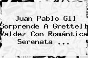 <b>Juan Pablo Gil</b> Sorprende A <b>Grettell Valdez</b> Con Romántica Serenata ...
