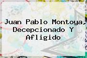 <b>Juan Pablo Montoya</b>, Decepcionado Y Afligido