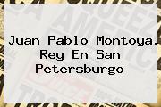 <b>Juan Pablo Montoya</b>, Rey En San Petersburgo