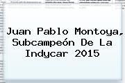 <b>Juan Pablo Montoya</b>, Subcampeón De La Indycar 2015