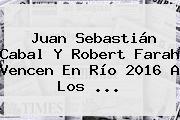 Juan Sebastián Cabal Y <b>Robert Farah</b> Vencen En Río 2016 A Los ...