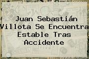 <b>Juan Sebastián Villota</b> Se Encuentra Estable Tras Accidente