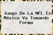 Juego De La <b>NFL</b> En México Va Tomando Forma