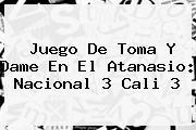 Juego De Toma Y Dame En El Atanasio: <b>Nacional</b> 3 Cali 3