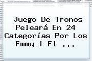 <b>Juego De Tronos</b> Peleará En 24 Categorías Por Los Emmy   El <b>...</b>