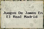 Juegos De James En El <b>Real Madrid</b>