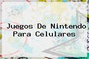 Juegos De <b>Nintendo</b> Para Celulares