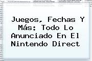 Juegos, Fechas Y Más: Todo Lo Anunciado En El <b>Nintendo Direct</b>
