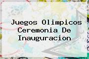 <b>Juegos Olimpicos</b> Ceremonia De Inauguracion