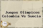 Juegos Olimpicos <b>Colombia Vs Suecia</b>