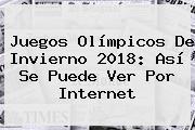 <b>Juegos Olímpicos De Invierno 2018</b>: Así Se Puede Ver Por Internet