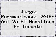 <b>Juegos Panamericanos</b> 2015: Así Va El Medallero En Toronto