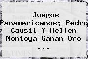 <b>Juegos Panamericanos</b>: Pedro Causil Y Hellen Montoya Ganan Oro <b>...</b>