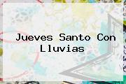 <b>Jueves Santo</b> Con Lluvias