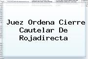 Juez Ordena Cierre Cautelar De <b>Rojadirecta</b>
