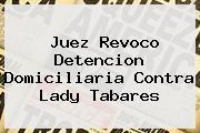 Juez Revoco Detencion Domiciliaria Contra <b>Lady Tabares</b>