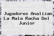 Jugadores Analizan La Mala Racha Del <b>Junior</b>