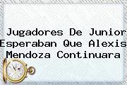 Jugadores De Junior Esperaban Que <b>Alexis Mendoza</b> Continuara
