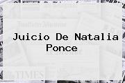 Juicio De <b>Natalia Ponce</b>