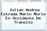 <b>Julian Andres Estrada Marin Murio En Accidente De Transito</b>