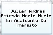 <b>Julian Andres Estrada Marin Murio En Accidente De Transito</b>