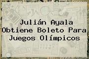 Julián Ayala Obtiene Boleto Para Juegos Olímpicos