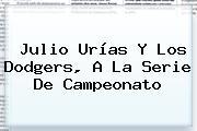 <b>Julio Urías</b> Y Los Dodgers, A La Serie De Campeonato