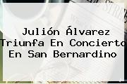 <b>Julión Álvarez</b> Triunfa En Concierto En San Bernardino