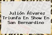 <b>Julión Álvarez</b> Triunfa En Show En San Bernardino