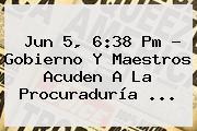 Jun 5, 6:38 Pm - Gobierno Y Maestros Acuden A La <b>Procuraduría</b> ...