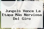 Jungels Vence La Etapa Más Nerviosa Del <b>Giro</b>