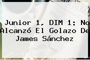 <b>Junior</b> 1, DIM 1: No Alcanzó El Golazo De James Sánchez