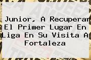 Junior, A Recuperar El Primer Lugar En <b>Liga</b> En Su Visita A Fortaleza