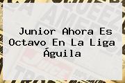 <b>Junior</b> Ahora Es Octavo En La Liga Águila