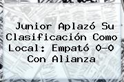 <b>Junior</b> Aplazó Su Clasificación Como Local: Empató 0-0 Con <b>Alianza</b>