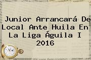 Junior Arrancará De Local Ante Huila En La <b>Liga Águila</b> I 2016
