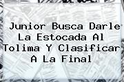 <b>Junior</b> Busca Darle La Estocada Al <b>Tolima</b> Y Clasificar A La Final
