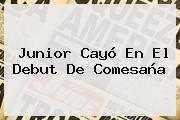 <b>Junior</b> Cayó En El Debut De Comesaña