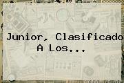 Junior, Clasificado A Los...