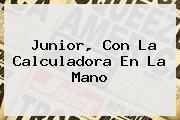 <b>Junior, Con La Calculadora En La Mano</b>