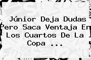 Júnior Deja Dudas Pero Saca Ventaja En Los Cuartos De La <b>Copa</b> ...