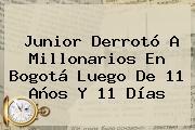<b>Junior</b> Derrotó A <b>Millonarios</b> En Bogotá Luego De 11 Años Y 11 Días