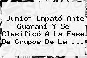 <b>Junior</b> Empató Ante <b>Guaraní</b> Y Se Clasificó A La Fase De Grupos De La ...