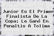 <b>Junior</b> Es El Primer Finalista De La Copa: Le Ganó En Penaltis A Tolima