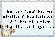 Junior Ganó En Su Visita A Fortaleza 1-2 Y Es El único Líder De La <b>Liga</b> <b>...</b>