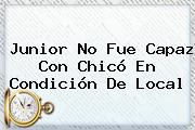 <b>Junior</b> No Fue Capaz Con Chicó En Condición De Local