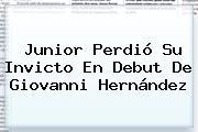 <b>Junior</b> Perdió Su Invicto En Debut De Giovanni Hernández